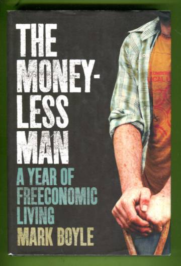 The Moneyless man - A Year of Freeconomic living