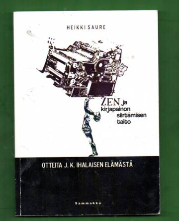Zen ja kirjapainon siirtämisen taito - Otteita J. K. Ihalaisen elämästä