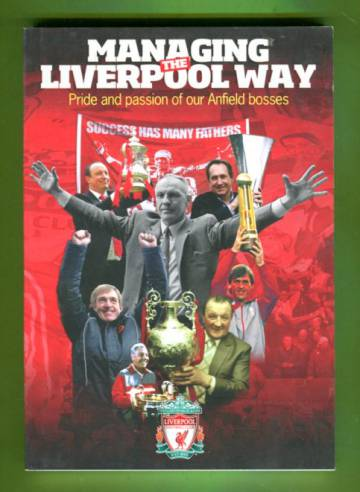 Managing the Liverpool Way - Pride and Passion of Our Anfield Bosses
