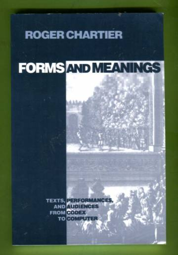 Forms and Meaning - Texts, Performances, and Audiences from Codex to Computer