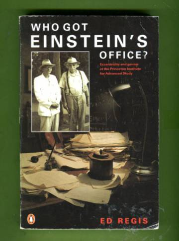 Who Got Einstein's Office? - Eccentricity and Genius at the Institute for Advanced Study