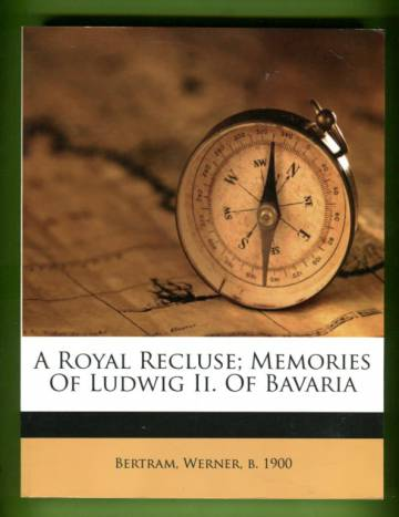 A Royal Recluse - Memories of Ludwig II. of Bavaria