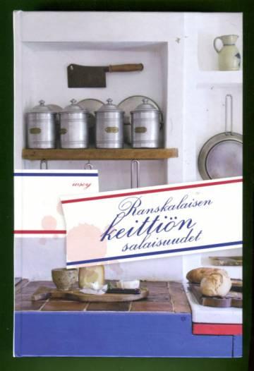 Ranskalaisen keittiön salaisuudet - Alkuperäisiä ranskalaisia ruuanvalmistusohjeita
