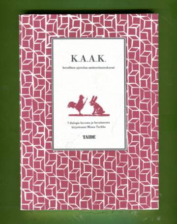 K.A.A.K. - Kuvallisen ajattelun aseistariisuntakurssi: 7 dialogia kuvasta ja havainnosta