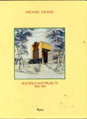 Michael Graves - Buildings and Projects 1966-1981
