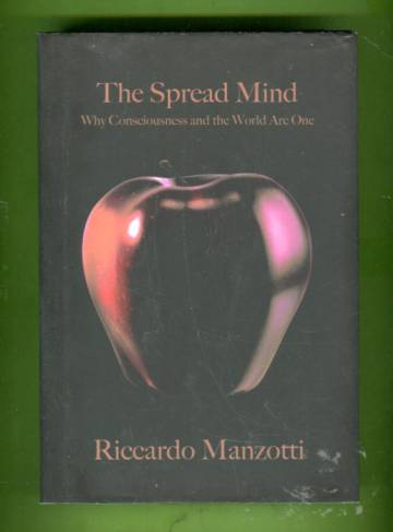 The Spread Mind - Why Consciousness and the World Are One
