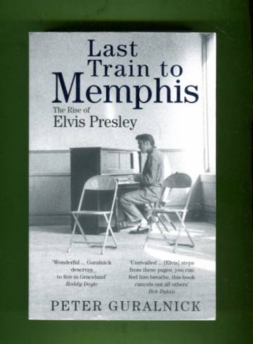 Last Train to Memphis - The Rise of Elvis Presley