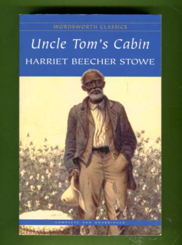 Uncle Tom's Cabin - Or Negro Life in the Slave States of America