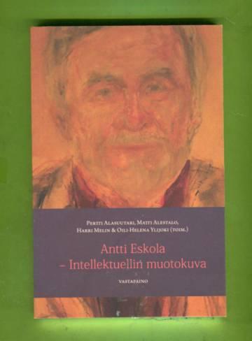 Antti Eskola - Intellektuellin muotokuva