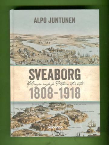Sveaborg - Helsingin suoja ja Pietarin etuvartio 1808-1918