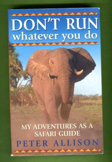 Don't Run, Whatever You Do - My Adventures as a Safari Guide