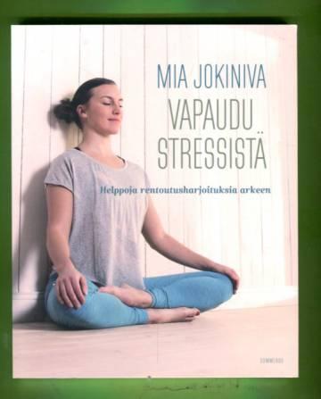Vapaudu stressistä - Helppoja rentoutusharjoituksia arkeen