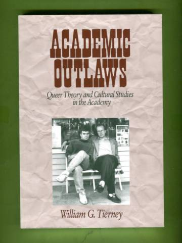 Academic Outlaws - Queer Theory and Cultural Studies in the Academy