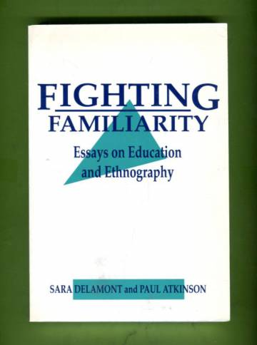 Fighting Familiarity - Essays on Education and Ethnography