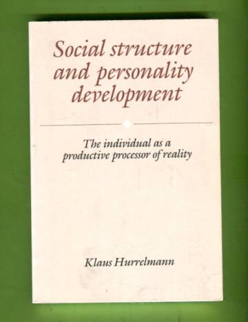 Social Structure and Personality Development - The Individual as a Productive Processor of Reality
