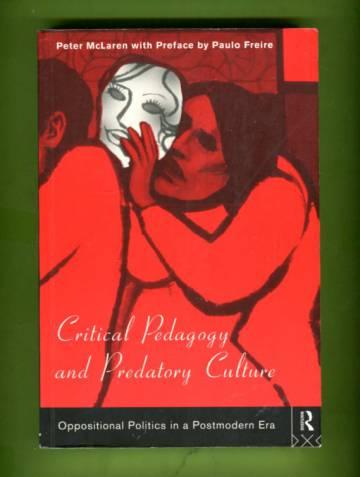 Critical Pedagogy and Predatory Culture - Oppositional Politics in a Postmodern Era