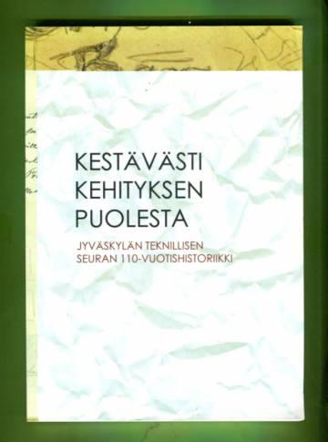 Kestävästi kehityksen puolesta - Jyväskylän Teknillisen seuran 110-vuotishistoriikki