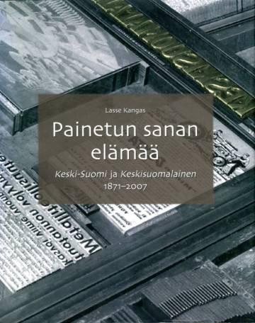 Painetun sanan elämää - Keski-Suomi ja Keskisuomalainen 1871-2007