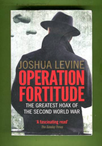 Operation Fortitude - The Greatest Hoax of the Second World War