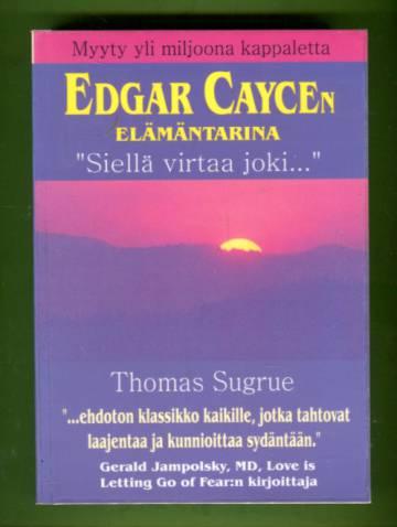 Edgar Caycen elämäntarina: Siellä virtaa joki