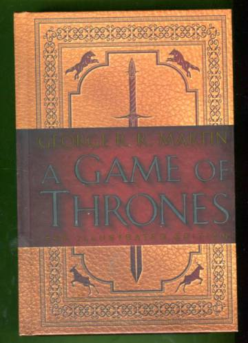 A Game of Thrones - Book 1 of A Song of Ice and Fire Illustrated Edition