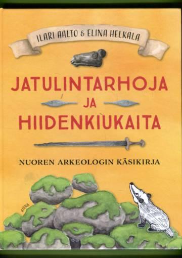 Jatulintarhoja ja hiidenkiukaita - Nuoren arkeologin käsikirja
