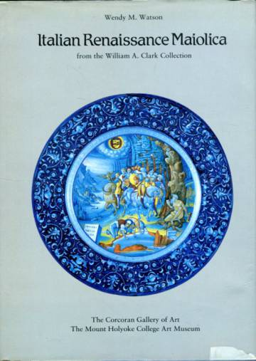 Italian Renaissance Maiolica - From the William A. Clark Collection