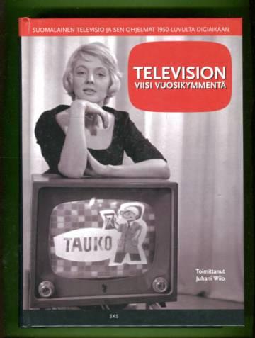 Television viisi vuosikymmentä - Suomalainen televisio ja sen ohjelmat 1950-luvulta digiaikaan