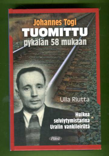 Johannes Togi - Tuomittu pykälän 58 mukaan: Huikea selviytymistarina Uralin vankileiriltä