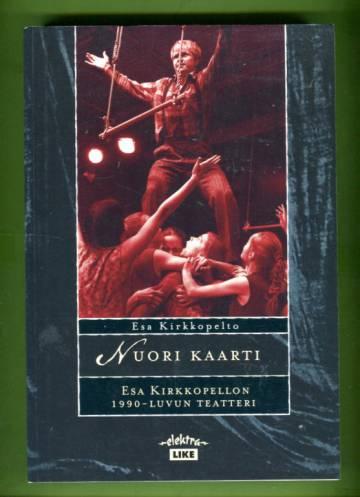 Nuori Kaarti - Esa Kirkkopellon 1990-luvun teatteri