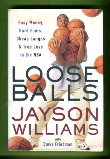 Loose Balls - Easy Money, Hard Fouls, Cheap Laughs and True Love in the NBA