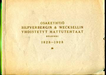 Osakeyhtiö Silfverbergin & Wecksellin yhdistetyt hattutehtaat - Helsinki 1828-1928