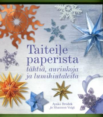 Taiteile paperista - Tähtiä, aurinkoja ja lumihiutaleita