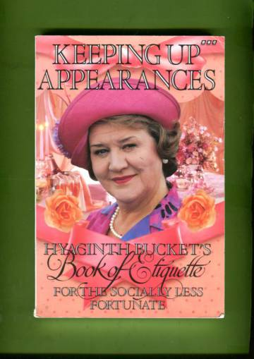 Keeping Up Appearances - Hyacinth Bucket's Book of Etiquette for the Socially Less Fortunate