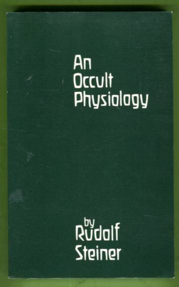 An Occult Physiology - Eight Lectures Given in Prague, 20th to 28th March, 1911