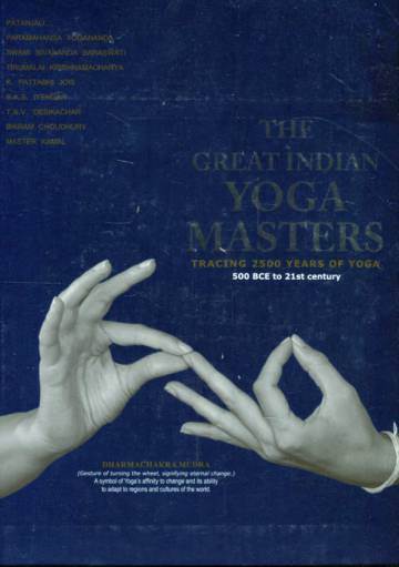 The Great Indian Yoga Masters - Tracing 2500 Years of Yoga: 500 BCE to 21st Century
