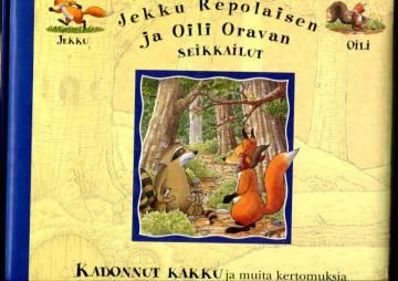 Jekku Repolaisen ja Oili Oravan seikkailut - Kadonnut kakku ja muita kertomuksia