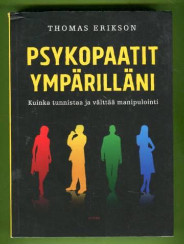 Psykopaatit ympärilläni - Kuinka tunnistaa ja välttää manipulointi