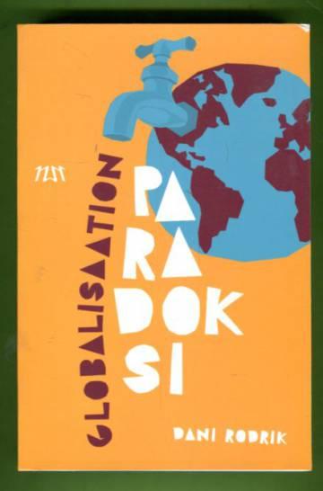 Globalisaation paradoksi - Miksi globaalit markkinat, valtiot ja demokratia eivät sovi yhteen?