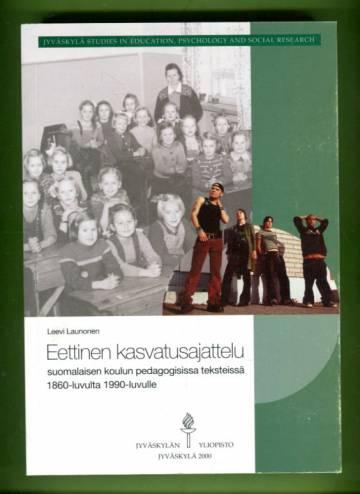Eettinen kasvatusajattelu suomalaisen koulun pedagogisissa teksteissä 1860-luvulta 1990-luvulle