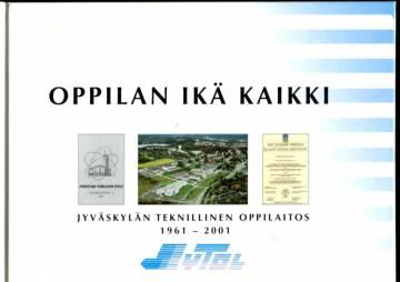 Oppilan ikä kaikki - Jyväskylän teknillinen oppilaitos 1961-2001
