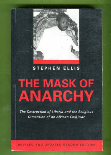The Mask of Anarchy - The Destruction of Liberia and the Religious Dimension of an African Civil War