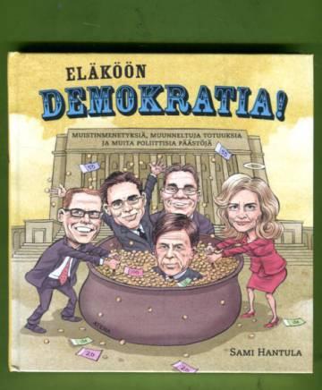 Eläköön demokratia! - Muistinmenetyksiä, muunneltuja totuuksia ja muita poliittisia päästöjä