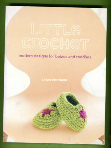 Little Crochet - Modern Designs for Babies and Toddlers