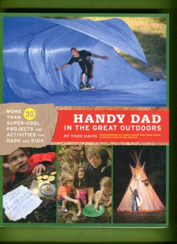 Handy Dad in the Great Outdoors - More than 30 Super-Cool Projects and Activities for Dads and Kids