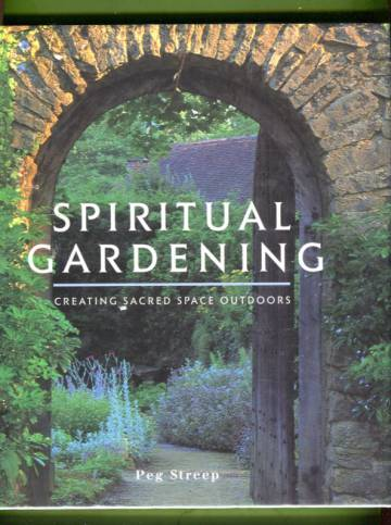 Spiritual Gardening - Creating Sacred Space Outdoors