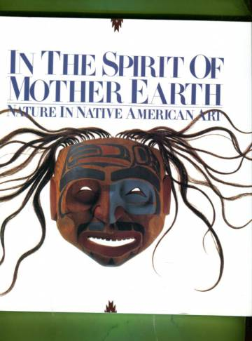 In the Spirit of Mother Earth - Nature in Native American Art