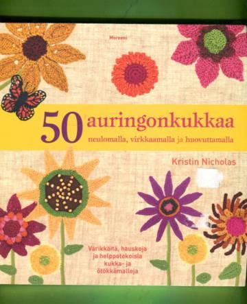 50 auringonkukkaa neulomalla, virkkaamalla ja huovuttamalla
