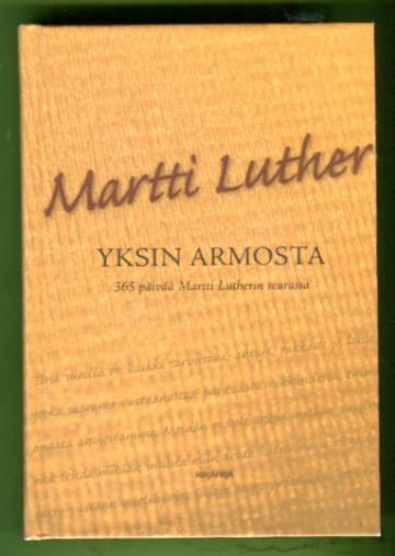 Yksin armosta - 365 päivää Martti Lutherin seurassa