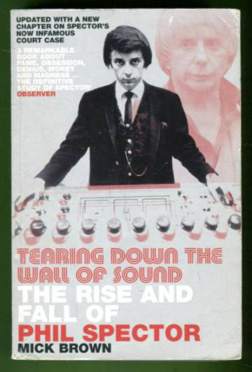 Tearing Down the Wall of Sound - The Rise and Fall of Phil Spector